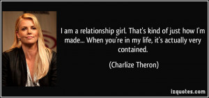 am a relationship girl. That's kind of just how I'm made... When you ...
