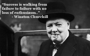 Success is walking from failure to failure with no loss of enthusiasm ...