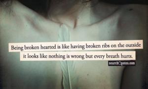 Being broken hearted is like having broken ribs on the outside it ...
