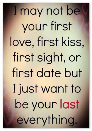 may not be your first love, first kiss , first sight or first date ...