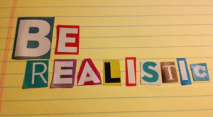 be Realistic.