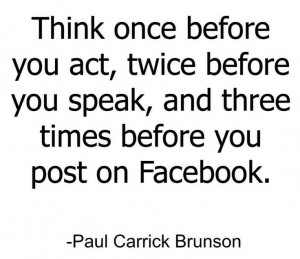 Think once before you act…