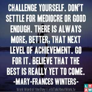 ... it. Believe that the best is really yet to come. -Mary-Frances Winters