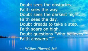 Doubt sees the obstacles. Faith sees the way. Doubt sees the darkest ...