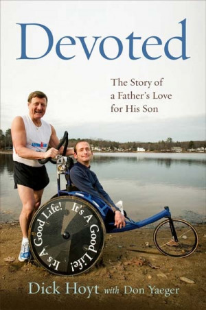 ... : The Story of a Father's Love for His Son. Dick Hoyt with Don Yaeger