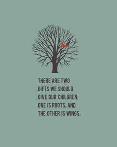 ... children. One is roots and the other is wings.