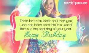 ... into this world. Here's to the best day of your year. Happy Birthday