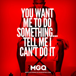 Want me to do something....tell me I can't do it!