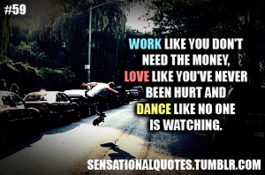 ... need the money,love like you've never been hurt anddance like no one