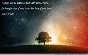"Today, I bent the truth to be kind … "" – Robert Brault"