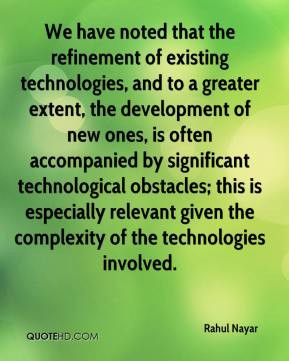 We have noted that the refinement of existing technologies, and to a ...