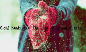 Cold hands are the sign of a warm heart.