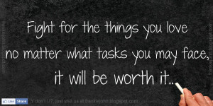 Fight for the things you love no matter what tasks you may face, it ...