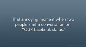 annoying moment when two people start a conversation on YOUR facebook ...
