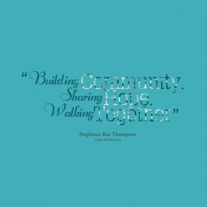 Quotes Picture: building community sharing hope walking together