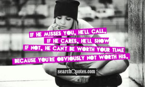 If he misses you, he'll call. If he cares, he'll show it. If not, he ...