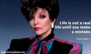 ... life until you make a mistake - Joan Collins Quotes - StatusMind.com