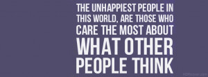 Those Unhappiest People Care About What Others Think - Quote FB cover ...