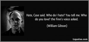Hate, Case said. Who do I hate? You tell me. Who do you love? the Finn ...