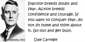 ... Quotes About Courage - Inaction breeds doubt and fear - quotespedia