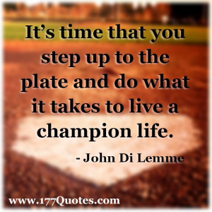 It's time that you step up to the plate and do what it takes to ...