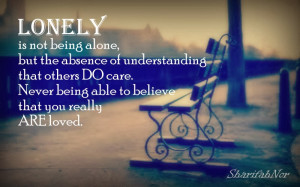 lonely is not being alone but the absence of understanding that others ...