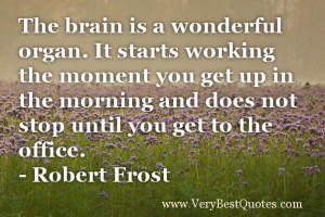 Funny work Quotes - The brain is a wonderful organ. It starts working ...