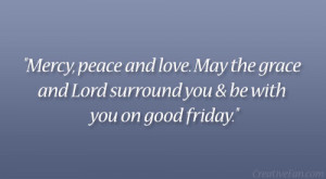 Mercy, peace and love. May the grace and Lord surround you & be with ...