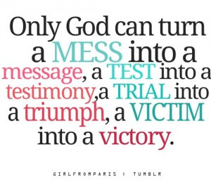 Religious Inspirational Quotes - Only Gof can turn a mess into a ...