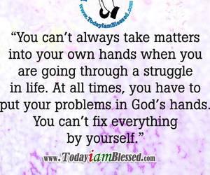 Motivational Words of Wisdom: PUT YOUR PROBLEMS IN GOD'S HANDS