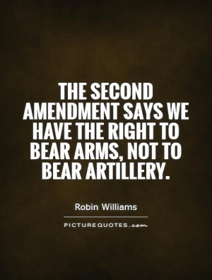 ... we have the right to bear arms, not to bear artillery Picture Quote #1