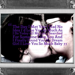 Quotes Picture: the day i met you i had no idea i'd love you as much ...