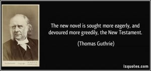 The new novel is sought more eagerly, and devoured more greedily, the ...