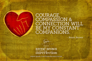 courage compassion and connection wholehearted living courage ...