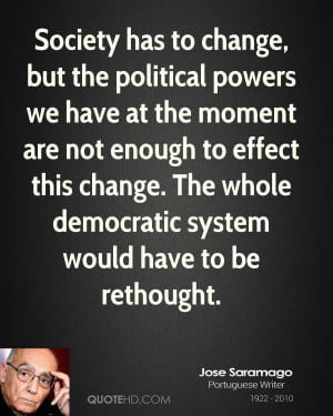 Society has to change, but the political powers we have at the moment ...