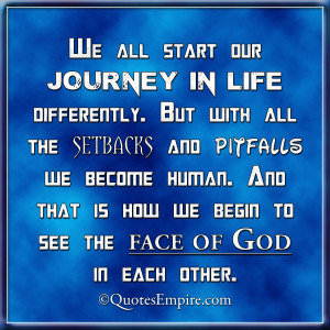 ... human. And that is how we begin to see the face of God in each other
