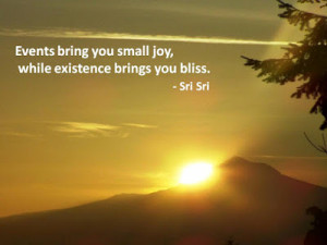 ... Brings You Small Joy, While Existence Brings You Bliss - Joy Quotes