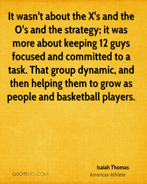 ... group dynamic, and then helping them to grow as people and basketball