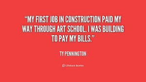 My first job in construction paid my way through art school. I was ...