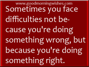 Time Quotes : Sometimes you face difficulties not because you're ...