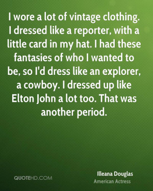 wore a lot of vintage clothing. I dressed like a reporter, with a ...