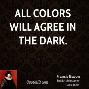 All colors will agree in the dark.
