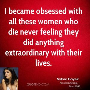 salma-hayek-salma-hayek-i-became-obsessed-with-all-these-women-who.jpg