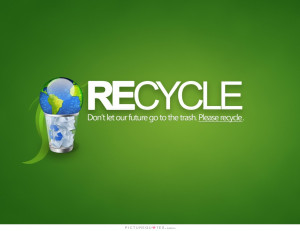 Future Quotes Go Green Quotes Recycle Quotes