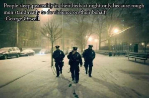 ... rough men stand ready to do violence on their behalf. - George Orwell