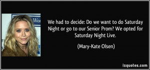... Night or go to our Senior Prom? We opted for Saturday Night Live