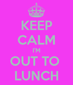 KEEP CALM I'M OUT TO LUNCH