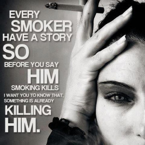 Every Smoker Have A Story So Before You Say Him Smoking kills