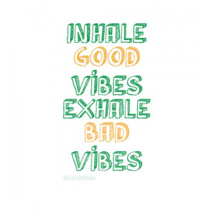 Inhale good vibes Exhale bad vibes
