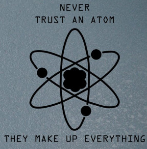 Posted in Quantum Revolution Quotes | Tagged atoms , universal truth